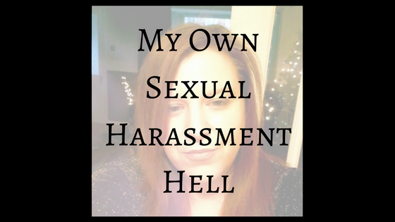 My Own Sexual Harassment Hell
